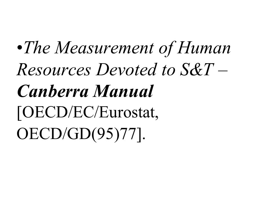 The Measurement of Human Resources Devoted to S&T – Canberra Manual [OECD/EC/Eurostat, OECD/GD(95)77].